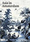 Asia in Amsterdam: The Culture of Luxury in the Golden Age by Yale University Press (Hardback, 2015)