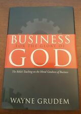 Business for the Glory of God : The Bible's Teaching on the Moral Goodness of B…