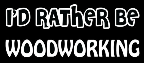Lettering Car Decal Sticker I/'D RATHER BE WOODWORKING MILLWORK CARPENTRY