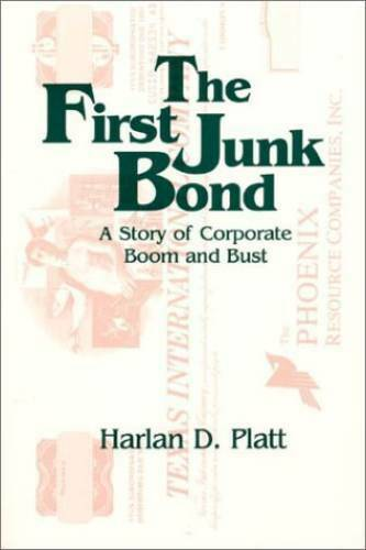 The First Junk Bond: A Story of Corporate Boom and Bust - Paperback - GOOD