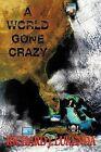 A World Gone Crazy by Richard J. Lukenda (Paperback, 2009)