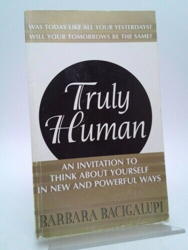 Truly Human : An Invitation to Think about Yourself in New and...  (Signed)