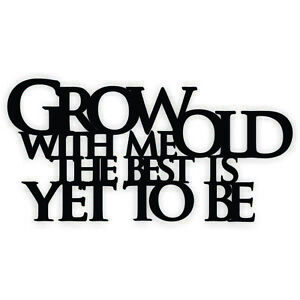Grow-Old-With-Me-The-Best-Is-Yet-To-Be-Word-Art