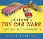 Britain's Toy Car Wars: Dinky vs Corgi vs Matchbox by Giles Chapman (Paperback, 2016)