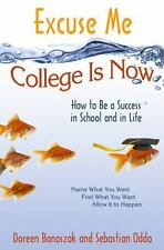 Excuse Me, College Is Now: How to Be a Success in School and in Life - LikeNew -