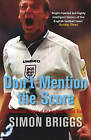 Don't Mention the Score: A Masochist's History of England's Football Team by Simon Briggs (Paperback, 2009)