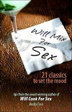 Will Mix for Sex : Twenty-One Classic Cocktails to Set the Mood by Rocky Fino (2