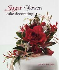 Sugar Flowers for Cake Decorating, Dunn, Alan, 1847731228, Book, Good