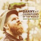 What Kind Of Love (Gatefold LP+MP3) von Danny & The Champions Of The World (2015)