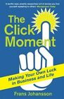 The Click Moment: Making Your Own Luck in Business and in Life by Franz Johansson (Paperback, 2014)