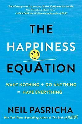 The Happiness Equation: Want Nothing + Do Anything = Have Everything by Pasrich