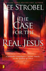 The Case for the Real Jesus: A Journalist Investigates Current Attacks on the Identity of Christ by Lee Strobel (Paperback, 2007)