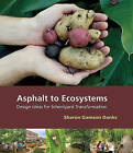 Asphalt to Ecosystems: Design Ideas for Schoolyard Transformation by Sharon Gamson Danks (Paperback / softback, 2010)