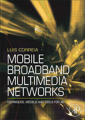 Mobile Broadband Multimedia Networks: Techniques, Models and Tools for 4G by...