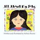 All About My Jobs by Rebeca Shontz 9781456018139 Paperback 2010