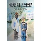 Friends But a Possession: Just the Way It Was by T Woods (Paperback / softback, 2014)