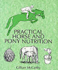 Practical Horse and Pony Nutrition by Gillian McCarthy (Paperback, 1999)