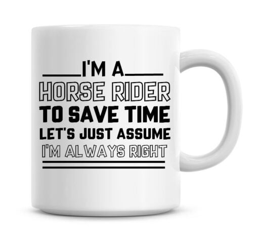 I/'m A Horse Rider Lets Just Assume I/'m Always Right Funny Coffee Mug Gifts 1030