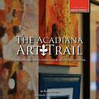 The Acadiana Art Trail by Kelli Foret (Paperback / softback, 2011)
