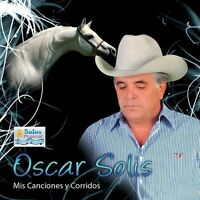 Oscar Solis - Mis Canciones Y Corridos [new Cd] on Sale