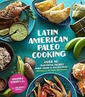 Latin American Paleo Cooking: Over 80 Traditional Recipes Made Grain and Gluten Free by Milagros Torres, Amanda Torres (Paperback, 2017)