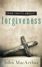 The Truth about Forgiveness by John MacArthur (2012, Paperback)