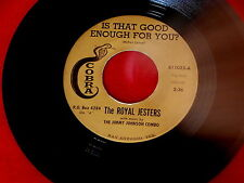 ROYAL JESTERS~IS THAT GOOD ENOUGH FOR YOU ~RARE  TEX MEX~~DOO WOP 45