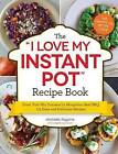 The I Love My Instant Pot Recipe Book: From Trail Mix Oatmeal to Mongolian Beef BBQ, 175 Easy and Delicious Recipes by Michelle Fagone (Paperback, 2017)