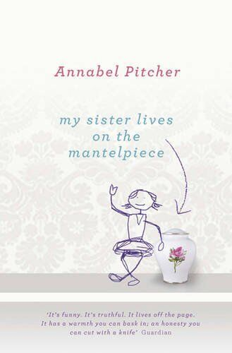 My Sister Lives on the Mantelpiece By Annabel Pitcher. 9781780620299