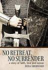 No Retreat, No Surrender: A Story of Faith, Love and Cancer. by Dena Sherwood (Hardback, 2011)
