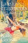 Late Fragments: Everything I Want to Tell You (About This Magnificent Life) by Kate Gross (Paperback, 2015)