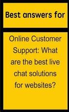 Best Answers for Online Customer Support : What Are the Best Live Chat...