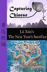 Capturing Chinese the New Year's Sacrifice: A Chinese Reader with Pinyin, Footnotes, and an English Translation to Help Break into Chinese Literature by Lu Xun (Paperback, 2011)
