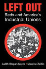 Left Out: Reds and America's Industrial Unions by Maurice Zeitlin, Judith Stepan-Norris (Paperback, 2002)