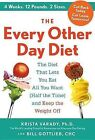 The Every-Other-Day Diet: The Diet That Lets You Eat All You Want (Half the Time) and Keep the Weight Off by Krista Varady (Hardback, 2013)
