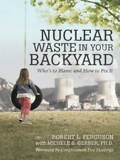 Nuclear Waste in Your Backyard: Who's to Blame and How to Fix It Ferguson, Robe