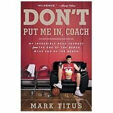 Don't Put Me in, Coach : My Incredible NCAA Journey from the End of the Bench to