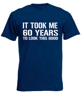 Image Is Loading It Took Me 60 Years Good T Shirt