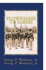 Plowshares to Sabers : Journal of a Civil War Horse Soldier by George P., Sr....