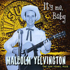 It's Me Baby: The Sun Years, Plus by Malcolm Yelvington (CD, Jul-2006, Bear Family Records (Germany))