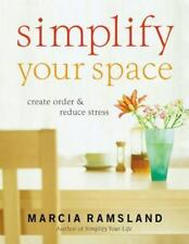 Simplify Your Space: Create Order and Reduce Stress, Ramsland, Marcia, 084991511