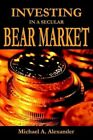 Investing in a Secular Bear Market 9780595342068 by Michael A. Alexander