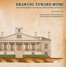 Drawing Toward Home: Designs for Domestic Architecture from Historic New England by Christopher Monkhouse, Earle G Shettleworth Jr, Roger G Reed, Lorna Condon (Hardback, 2010)