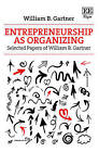 Entrepreneurship as Organizing: Selected Papers of William B. Gartner by William B. Gartner (Hardback, 2016)