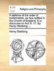 A Defence of the Order of Confirmation, as Now Settled in the Church of England. in a Discourse on ACT. 8. 17. by Henry Stebbing, ... by Henry Stebbing (Paperback / softback, 2010)