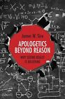 Apologetics Beyond Reason: Why Seeing Really Is Believing by James W Sire (Paperback / softback, 2014)