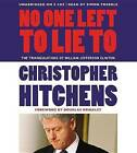 No One Left to Lie to: The Triangulations of William Jefferson Clinton by Christopher Hitchens (CD-Audio, 2012)
