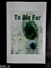 To Die For: The Physical Reality of Conscious Survival James E. Beichler/ Ph.D.