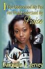 If You Understood My Past, You Would Understand My Praise by Darnyelle A Jervey (Paperback / softback, 2008)