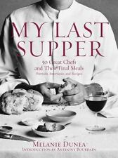 My Last Supper: 50 Great Chefs and Their Final Meals / Portraits, Interviews, an